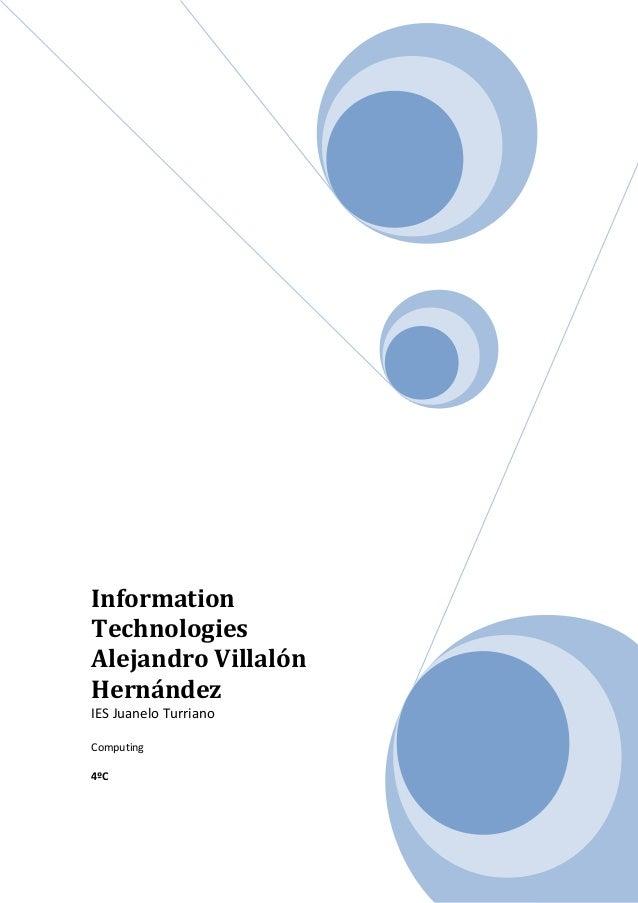 Information Technologies Alejandro Villalón Hernández IES Juanelo Turriano Computing 4ºC