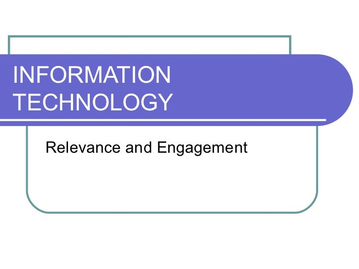 INFORMATION TECHNOLOGY Relevance and Engagement