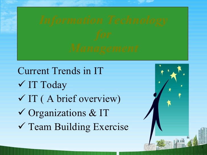 Information Technology for Management <ul><li>Current Trends in IT </li></ul><ul><li>IT Today </li></ul><ul><li>IT ( A bri...