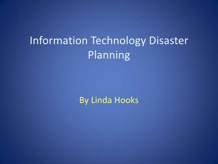 Information Technology Disaster Planning<br />By Linda Hooks<br />