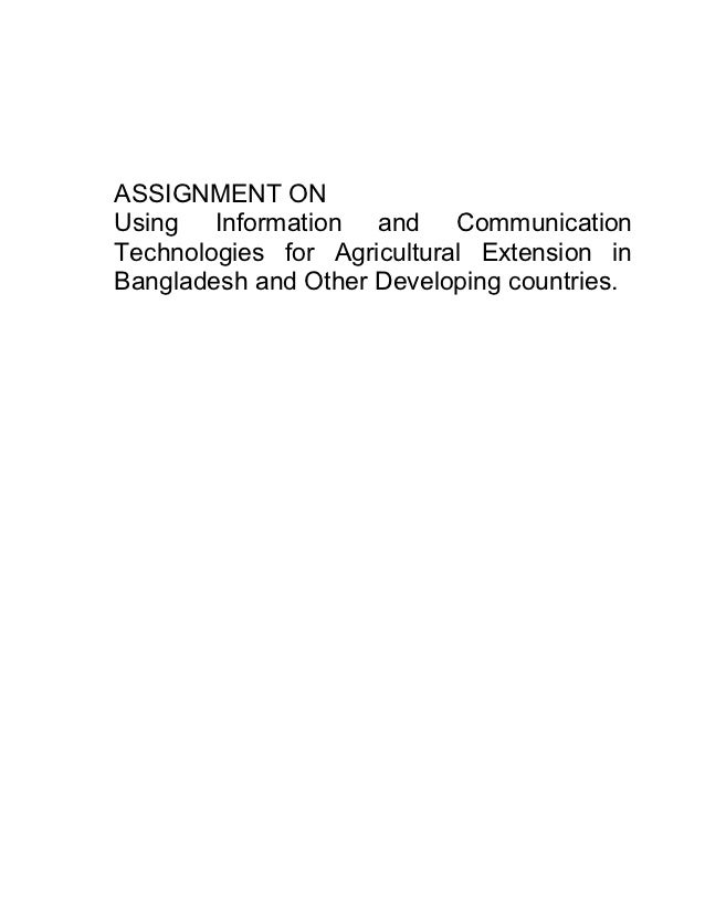 ASSIGNMENT ONUsing Information and CommunicationTechnologies for Agricultural Extension inBangladesh and Other Developing ...