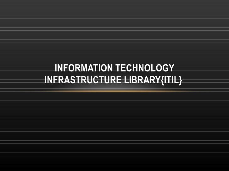 INFORMATION TECHNOLOGYINFRASTRUCTURE LIBRARY{ITIL}