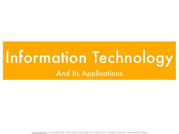 Information Technology                            And Its Applications   www.sayfun.me | AJ Sascha Funk | Information Tech...
