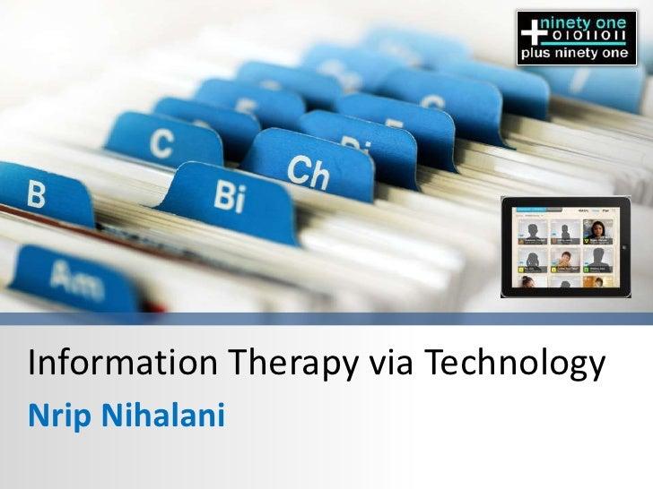 Information Therapy via Technology<br />NripNihalani<br />