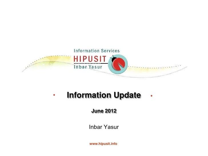 Information Update      June 2012     Inbar Yasur     www.hipusit.info