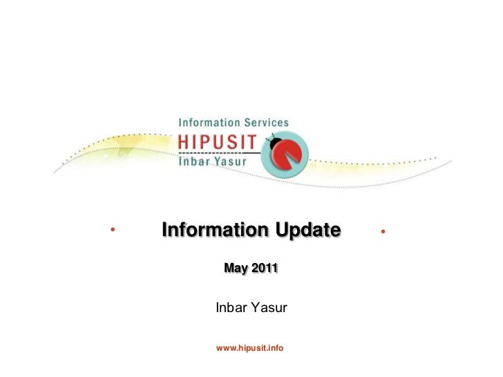 Information Update<br />May 2011<br />Inbar Yasur    <br />www.hipusit.info<br />