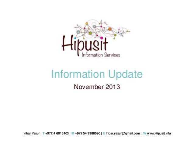 Information Update November 2013  Inbar Yasur | T +972 4 6013103 | M +972 54 9988090 | E Inbar.yasur@gmail.com | W www.Hip...
