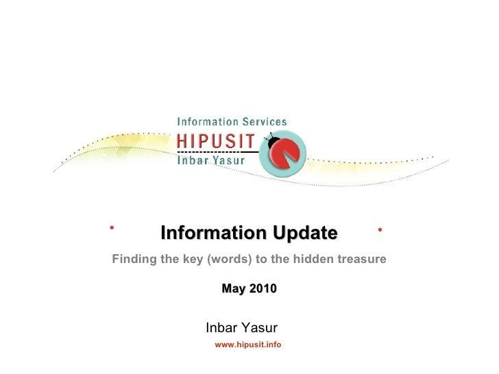 <ul><li>Information Update </li></ul><ul><ul><ul><li>Finding the key (words) to the hidden treasure </li></ul></ul></ul><u...