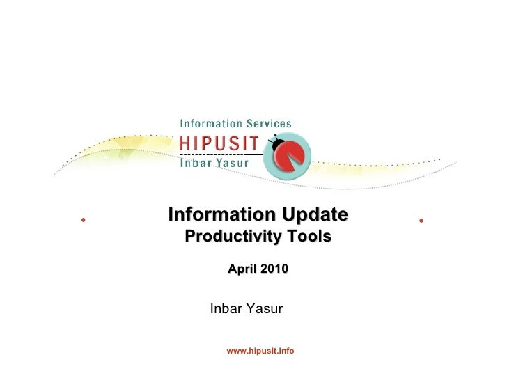 Information Update Productivity Tools April 2010 Inbar Yasur  www.hipusit.info