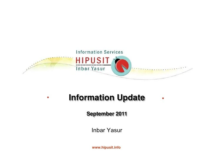 Information Update<br />September 2011<br />Inbar Yasur    <br />www.hipusit.info<br />
