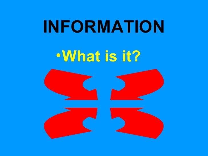INFORMATION <ul><li>What is it? </li></ul>