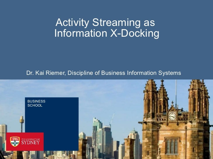 Activity Streaming as  Information X-Docking Dr. Kai Riemer, Discipline of Business Information Systems