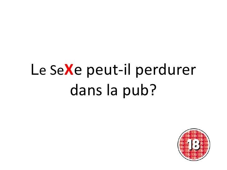 Le SeXe peut-il perdurer dans la pub?<br />