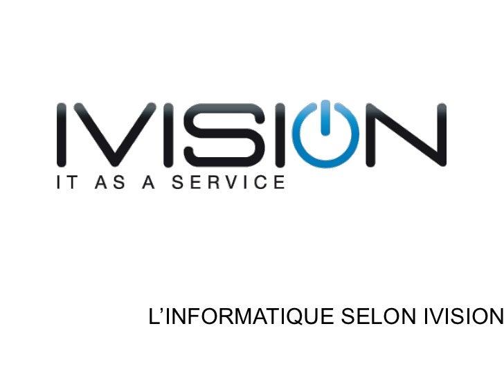 L'INFORMATIQUE SELON IVISION<br />