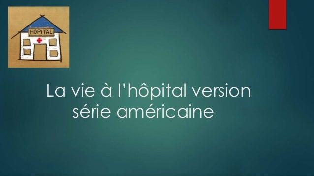 La vie à l'hôpital version  série américaine