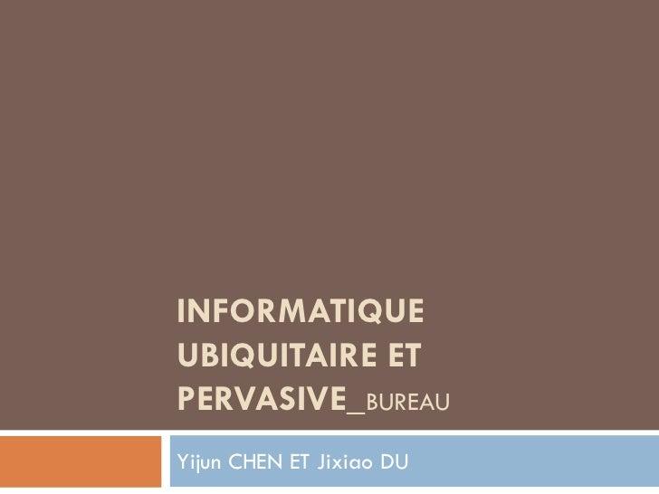 INFORMATIQUEUBIQUITAIRE ETPERVASIVE_BUREAUYijun CHEN ET Jixiao DU