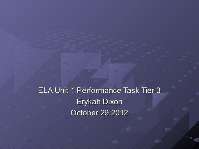 ELA Unit 1 Performance Task Tier 3           Erykah Dixon         October 29,2012