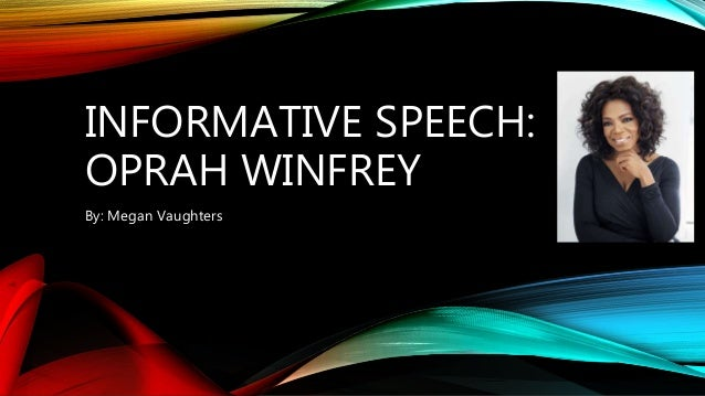 informative speech outline for oprah winfrey Oprah winfrey builds and transforms lives a person at a time (thesis) i will cover two areas: 1  sentence outline informative speech  documents similar to .