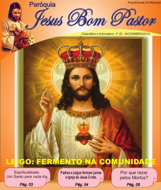 Arquidiocese de Maringá  Paróquia  Jesus Bom Pastor Calendário e Informativo nº 22 - NOVEMBRO/2013  LEIGO: FERMENTO NA COM...