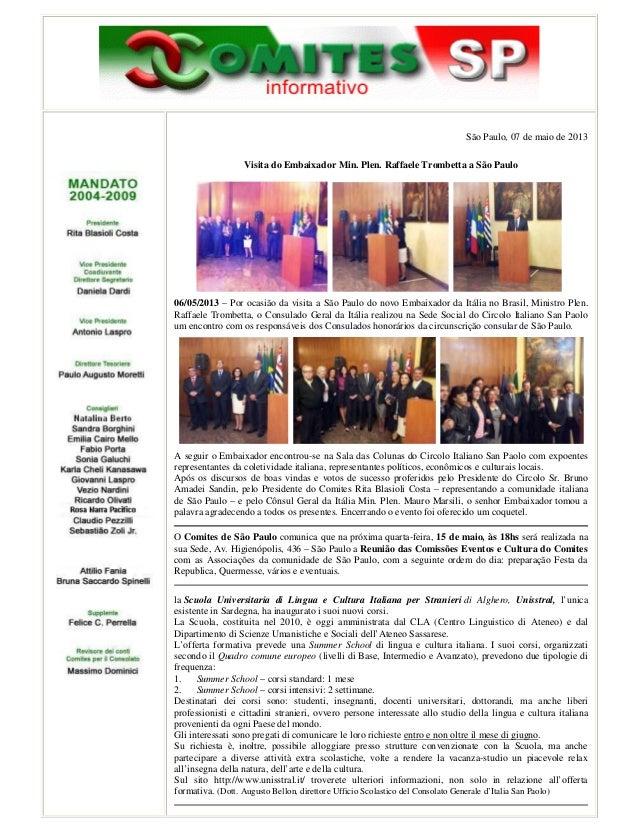 São Paulo, 07 de maio de 2013Visita do Embaixador Min. Plen. Raffaele Trombetta a São Paulo06/05/2013 – Por ocasião da vis...