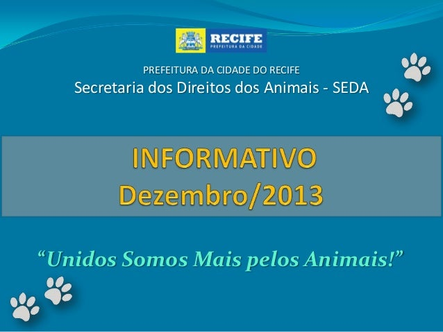 """PREFEITURA DA CIDADE DO RECIFE  Secretaria dos Direitos dos Animais - SEDA  """"Unidos Somos Mais pelos Animais!"""""""