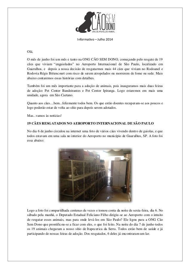 Informativo – Julho 2014 Olá, O mês de junho foi um mês e tanto na ONG CÃO SEM DONO, começando pelo resgate de 19 cães que...
