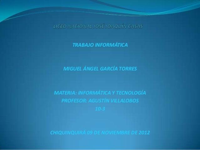 TRABAJO INFORMÁTICA    MIGUEL ÁNGEL GARCÍA TORRES MATERIA: INFORMÁTICA Y TECNOLOGÍA   PROFESOR: AGUSTÍN VILLALOBOS        ...