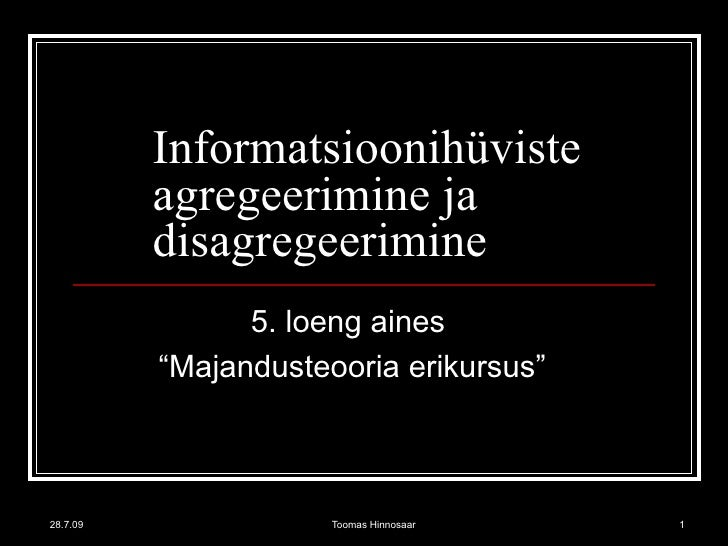 """Informatsioonihüviste agregeerimine ja disagregeerimine 5. loeng aines  """" Majandusteooria erikursus"""""""