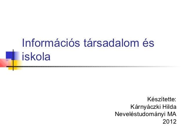 Információs társadalom ésiskola                           Készítette:                      Kárnyáczki Hilda               ...