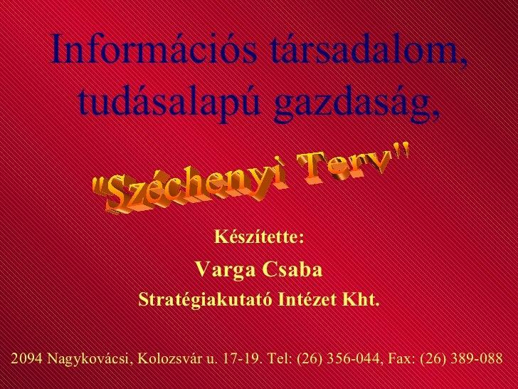 Információs társadalom, tudásalapú gazdaság, Készítette: Varga Csaba Stratégiakutató Intézet Kht. 2094 Nagykovácsi, Kolozs...