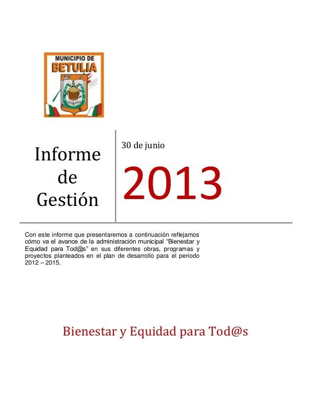 Informe de Gestión 30 de junio 2013 Con este informe que presentaremos a continuación reflejamos cómo va el avance de la a...