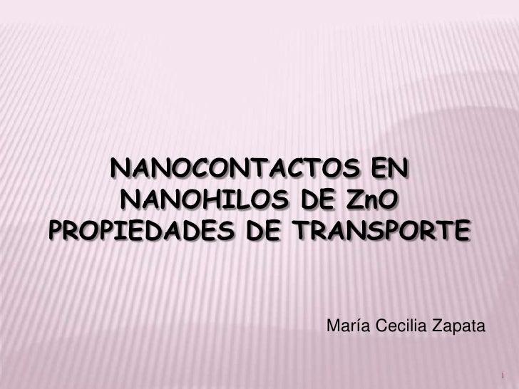 NANOCONTACTOS EN    NANOHILOS DE ZnOPROPIEDADES DE TRANSPORTE                María Cecilia Zapata                         ...