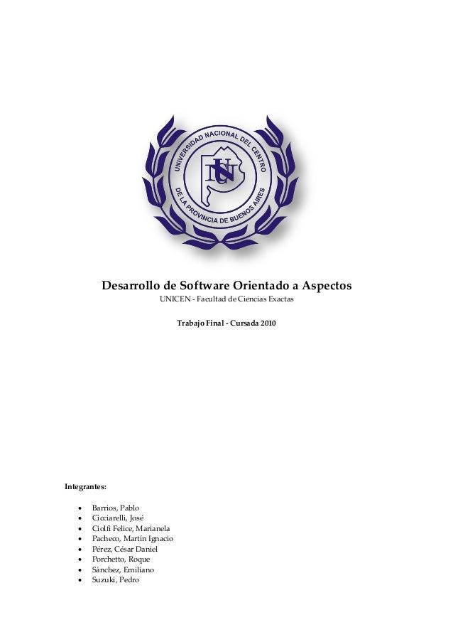 Desarrollo de Software Orientado a Aspectos UNICEN - Facultad de Ciencias Exactas Trabajo Final - Cursada 2010 Integrantes...