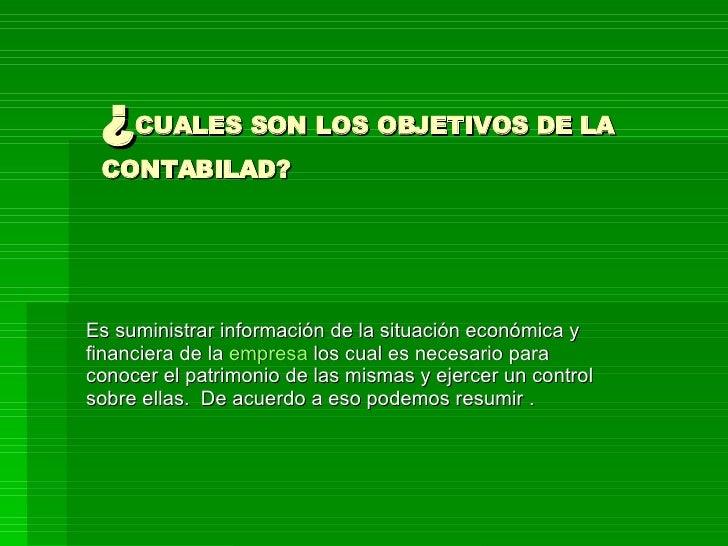 ¿ CUALES SON LOS OBJETIVOS DE LA CONTABILAD? Es suministrar información de la situación económica y financiera de la  empr...