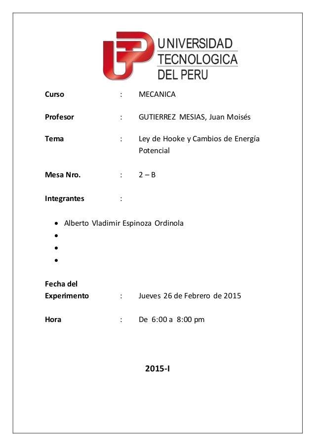 Curso : MECANICA Profesor : GUTIERREZ MESIAS, Juan Moisés Tema : Ley de Hooke y Cambios de Energía Potencial Mesa Nro. : 2...
