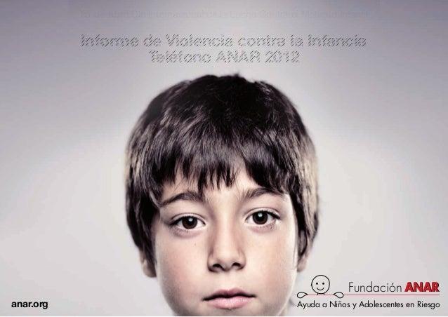 Ayuda a Niños y Adolescentes en RiesgoANARANARFundaciónanar.orgInforme de Violencia contra la InfanciaTeléfono ANAR 2012In...