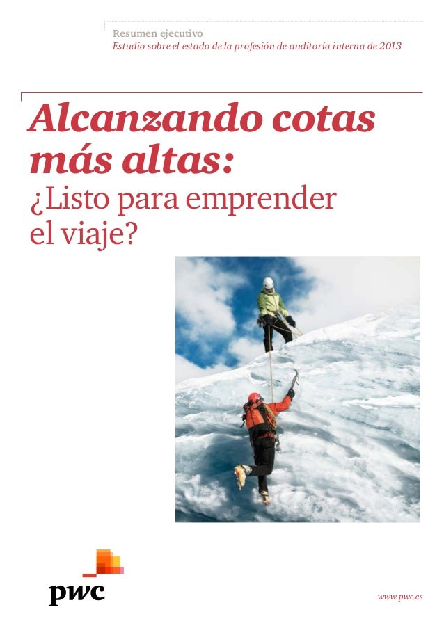 Resumen ejecutivo Estudio sobre el estado de la profesión de auditoría interna de 2013 www.pwc.es Alcanzando cotas más alt...