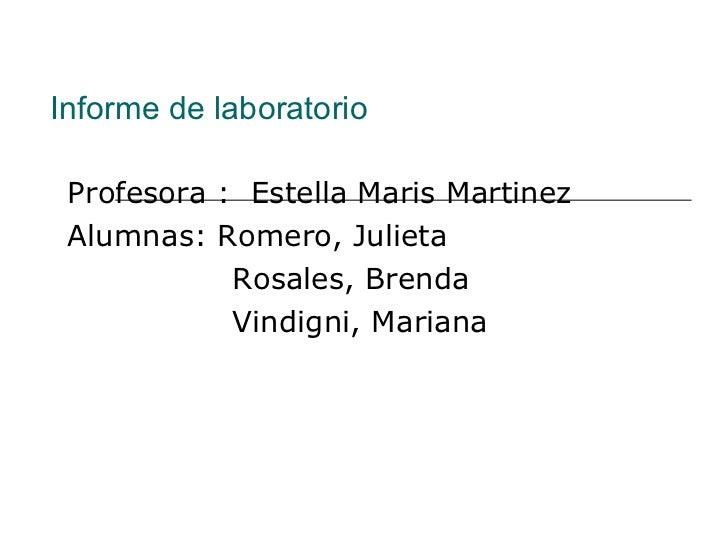 Informe de laboratorio Profesora :  Estella Maris Martinez Alumnas: Romero, Julieta Rosales, Brenda Vindigni, Mariana