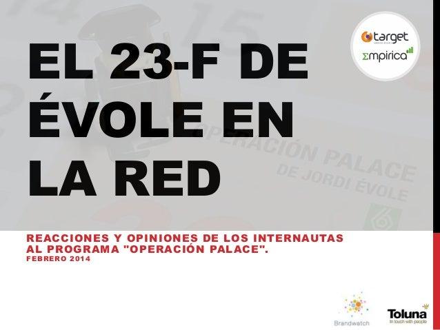"""EL 23-F DE ÉVOLE EN LA RED REACCIONES Y OPINIONES DE LOS INTERNAUTAS AL PROGRAMA """"OPERACIÓN PALACE"""". FEBRERO 2014"""