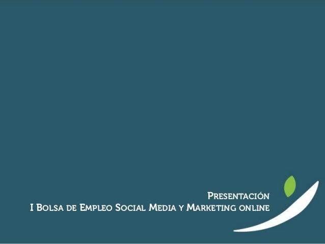 PRESENTACIÓN I BOLSA DE EMPLEO SOCIAL MEDIA Y MARKETING ONLINE