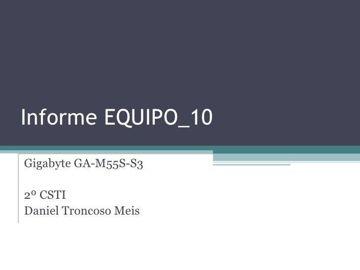 Informe EQUIPO_10 Gigabyte GA-M55S-S3 2º CSTI Daniel Troncoso Meis