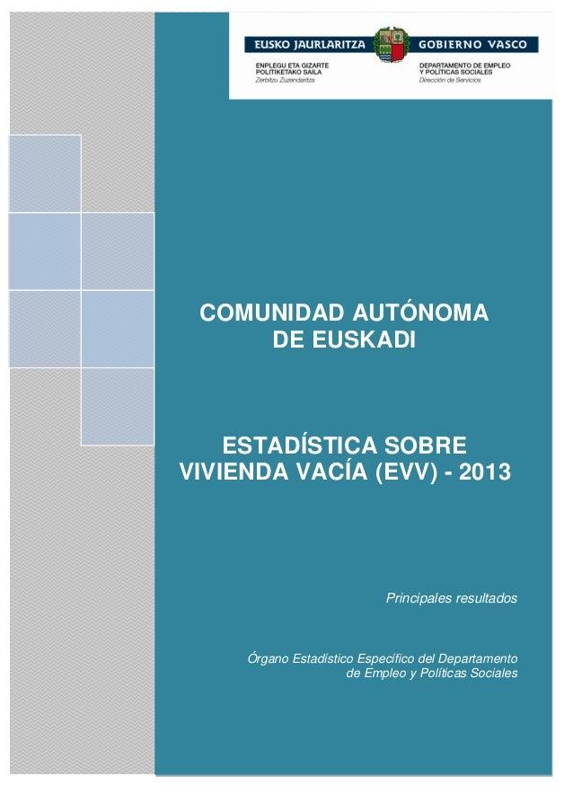 COMUNIDAD AUTÓNOMA DE EUSKADI ESTADÍSTICA SOBRE VIVIENDA VACÍA (EVV) - 2013 Principales resultados Órgano Estadístico Espe...
