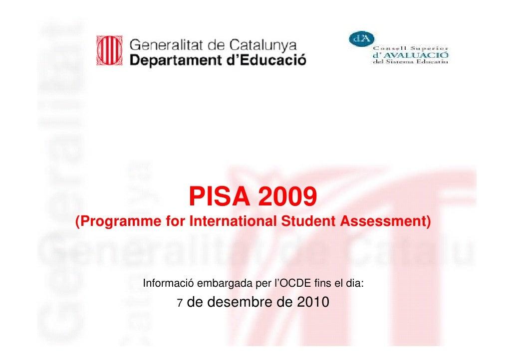 PISA 2009(Programme for International Student Assessment)         Informació embargada per l'OCDE fins el dia:            ...