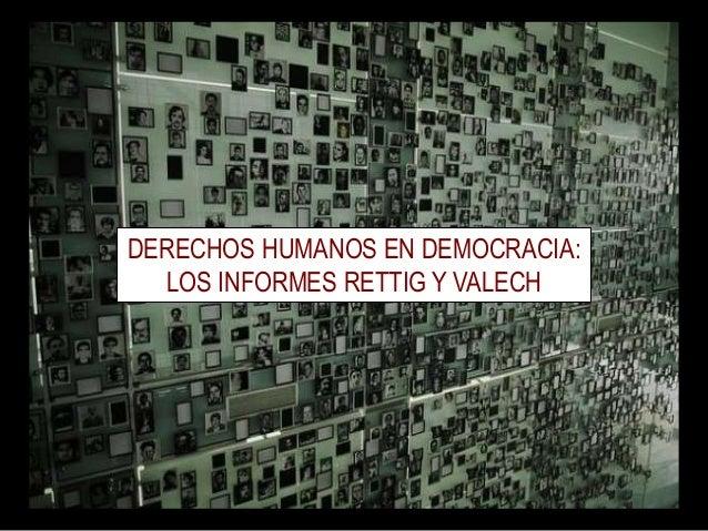 DERECHOS HUMANOS EN DEMOCRACIA: LOS INFORMES RETTIG Y VALECH