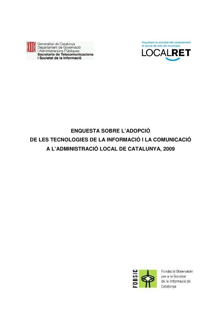 ENQUESTA SOBRE L'ADOPCIÓ DE LES TECNOLOGIES DE LA INFORMACIÓ I LA COMUNICACIÓ      A L'ADMINISTRACIÓ LOCAL DE CATALUNYA, 2...