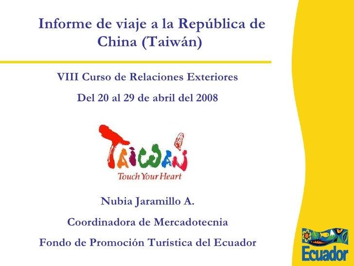 Informe de viaje a la República de China (Taiwán)  VIII Curso de Relaciones Exteriores Del 20 al 29 de abril del 2008 Nubi...