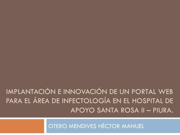 IMPLANTACIÓN E INNOVACIÓN DE UN PORTAL WEBPARA EL ÁREA DE INFECTOLOGÍA EN EL HOSPITAL DE                   APOYO SANTA ROS...