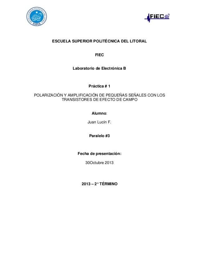 ESCUELA SUPERIOR POLITÉCNICA DEL LITORAL  FIEC  Laboratorio de Electrónica B  Práctica # 1 POLARIZACIÓN Y AMPLIFICACIÓN DE...