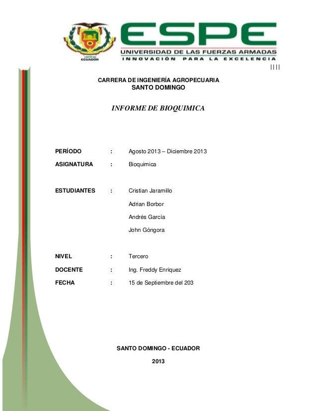 |||| CARRERA DE INGENIERÍA AGROPECUARIA  SANTO DOMINGO  INFORME DE BIOQUIMICA  PERÍODO  :  Agosto 2013 – Diciembre 2013  A...
