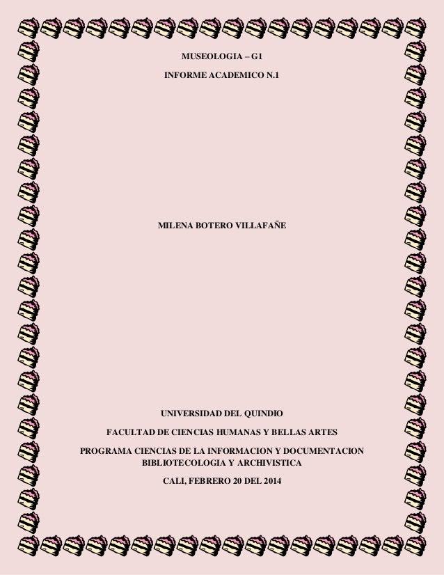 MUSEOLOGIA – G1 INFORME ACADEMICO N.1 MILENA BOTERO VILLAFAÑE UNIVERSIDAD DEL QUINDIO FACULTAD DE CIENCIAS HUMANAS Y BELLA...